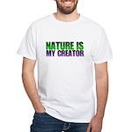 Nature is my creator. White T-Shirt