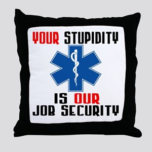 Your Stupidity Throw Pillow