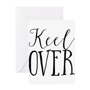 Keel over Greeting Cards