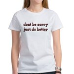 Dont Be Sorry Just Do Better Women's T-Shirt