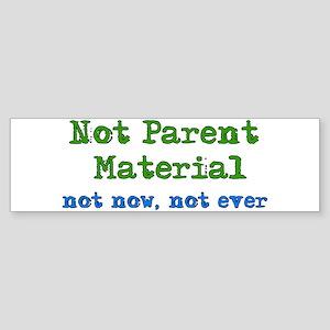 Not Parent Material Bumper Sticker