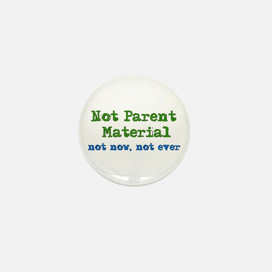 Not Parent Material Mini Button