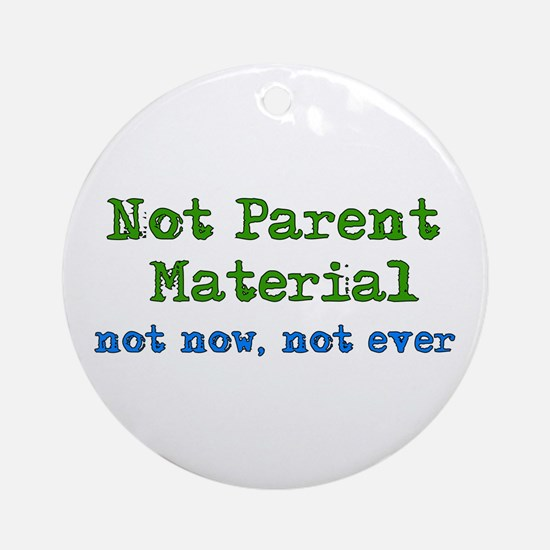 Not Parent Material Ornament (Round)