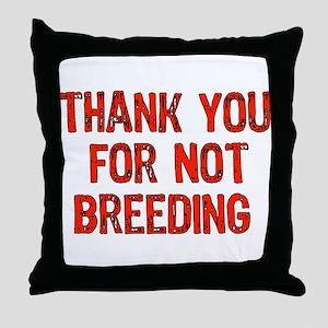 Thank You For Not Breeding Throw Pillow