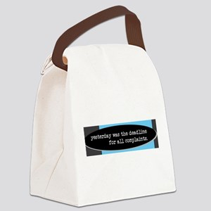 yesterday was the complaint deadl Canvas Lunch Bag