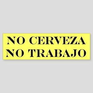 NO CERVEZA NO TRABAJO Bumper Sticker
