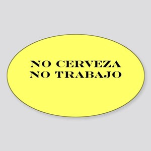 NO CERVEZA NO TRABAJO Oval Sticker