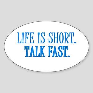 Life is short. Talk fast. Oval Sticker