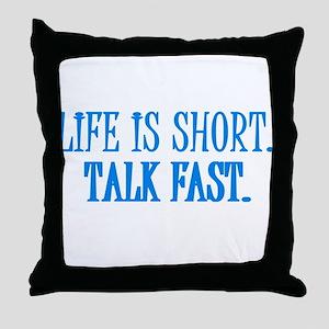 Life is short. Talk fast. Throw Pillow