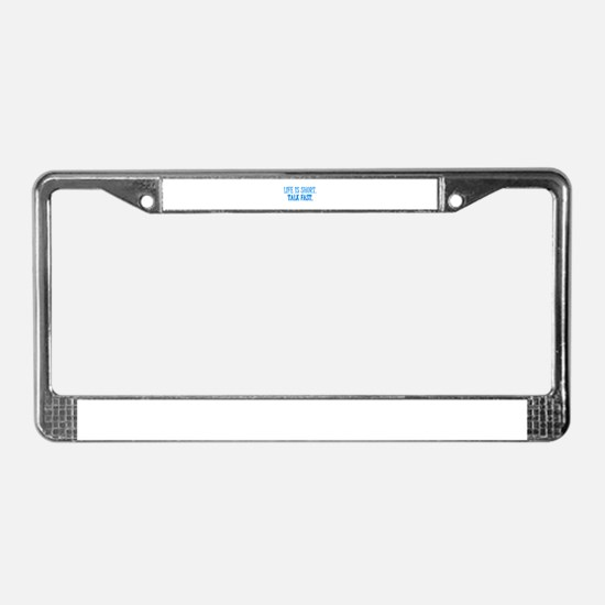 Life is short. Talk fast. License Plate Frame