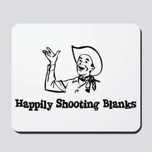 Happily Shooting Blanks Mousepad