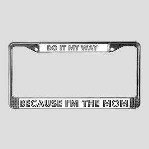 Because I'm the Mom License Plate Frame
