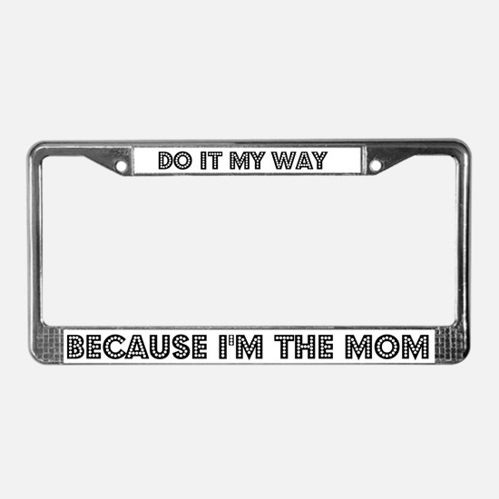 Because I'm the Mom License Plate Frame