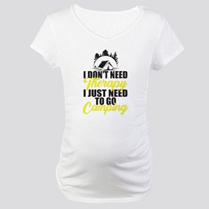 I Don't Need Therapy I Just Need Maternity T-Shirt