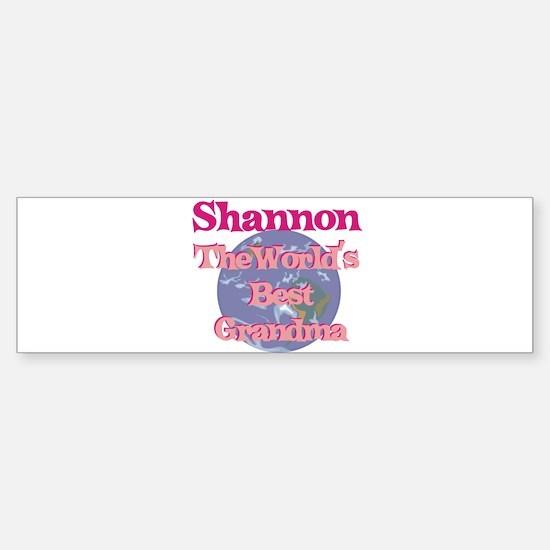 Shannon - Best Grandma in the Bumper Bumper Bumper Sticker