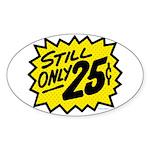 Still Only 25¢ Oval Sticker