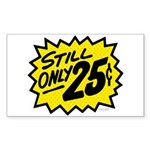 Still Only 25¢ Rectangle Sticker
