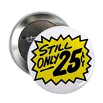 Still Only 25¢ Button