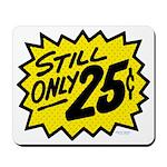Still Only 25¢ Mousepad