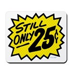 Still Only 25¢ Mousepad