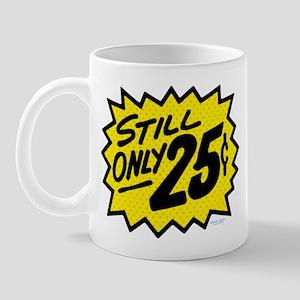 Still Only 25¢ Mug