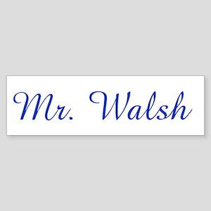 Mr. Walsh Bumper Sticker