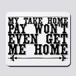 My take home pay won't even get me home. Mousepad