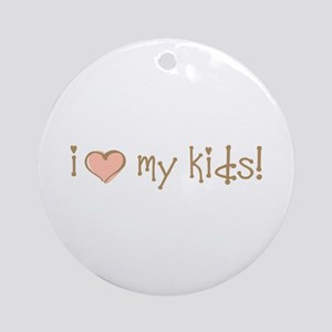 I Love Heart My Kids Ornament (Round)