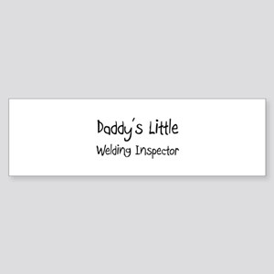 Daddy's Little Welding Inspector Bumper Sticker