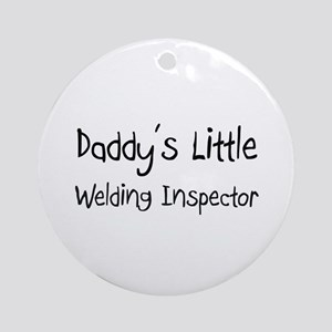 Daddy's Little Welding Inspector Ornament (Round)