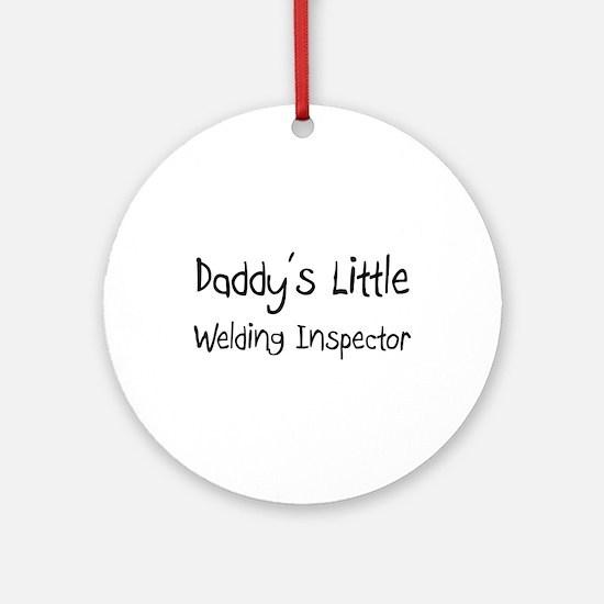 Daddy's Little Welding Inspector Ornament (Round)