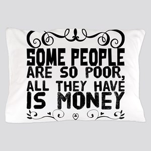 Some people are so poor, all they have Pillow Case