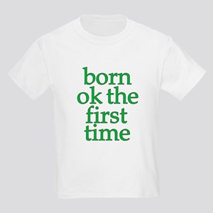 Born OK the First Time  Kids T-Shirt