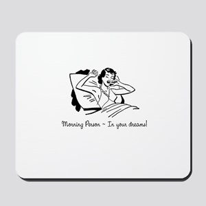 Morning Person NOT! Mousepad