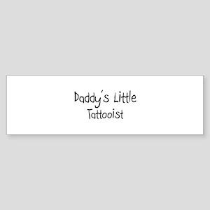 Daddy's Little Tattooist Bumper Sticker