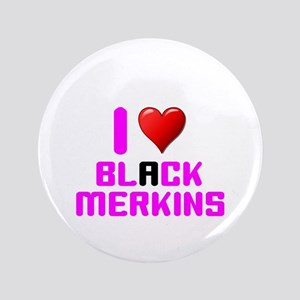 I LOVE BLACK MERKINS! Button