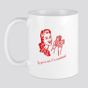 If you're rich - I'm available! Mug
