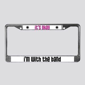 It's Okay, I'm With the Band License Plate Frame