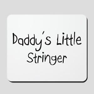 Daddy's Little Stringer Mousepad
