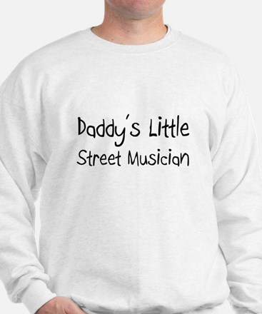 Daddy's Little Street Musician Sweatshirt