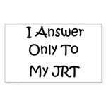 I Answer Only To My JRT Rectangle Sticker