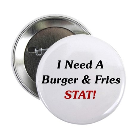 """I Need A Burger Stat! 2.25"""" Button (10 pack)"""