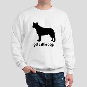 Got Cattle Dog? Sweatshirt