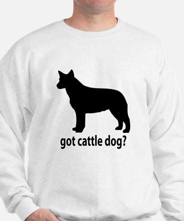 Got Cattle Dog? Sweatshirt