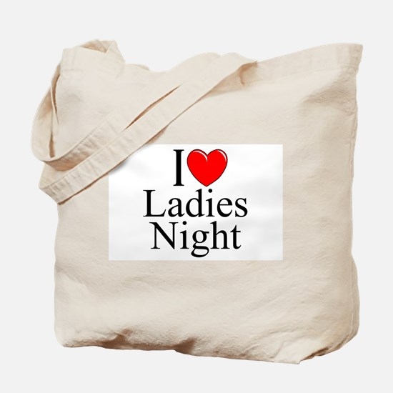 """I Love (Heart) Ladies Night"" Tote Bag"