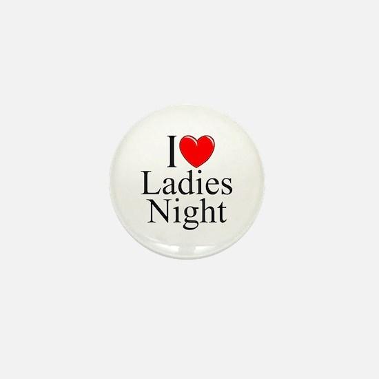 """I Love (Heart) Ladies Night"" Mini Button"
