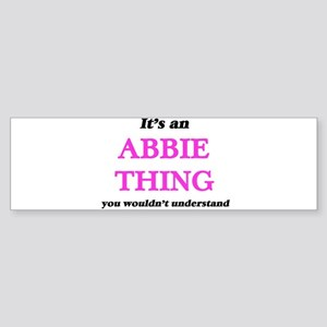 It's an Abbie thing, you wouldn Bumper Sticker