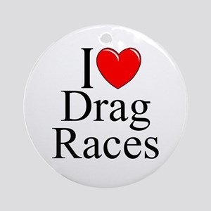 """I Love (Heart) Drag Races"" Ornament (Round)"