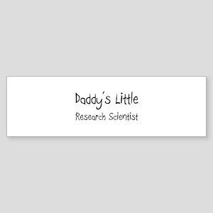 Daddy's Little Research Scientist Bumper Sticker