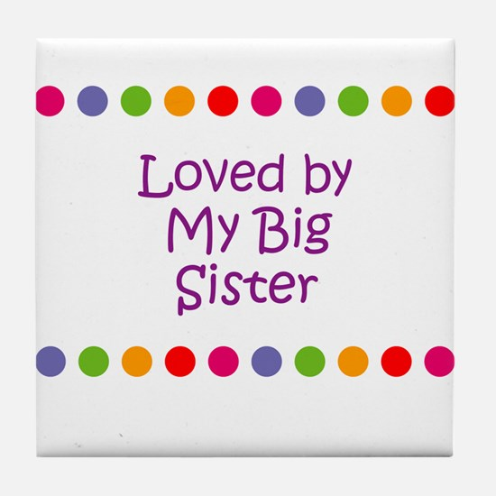 Loved by My Big Sister Tile Coaster